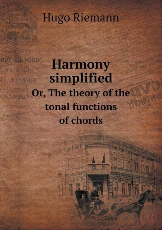 Harmony Simplified Or, the Theory of the Tonal Functions of Chords